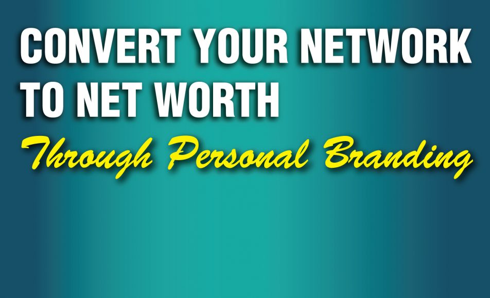 How To Convert Your Network To Net Worth | Through Personal Branding