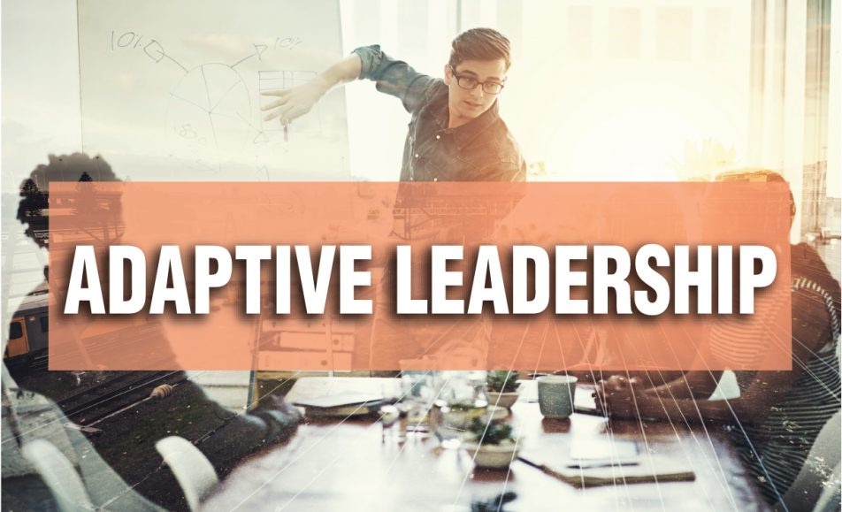 ADAPTIVE LEADERSHIP: Driving Transformation and an Adaptive Culture