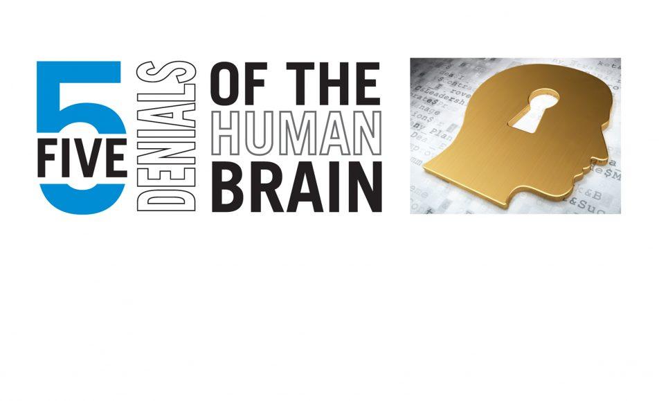 FIVE Denials Of The Human Brain